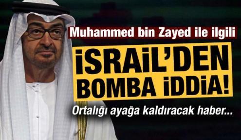 İsrail'den Muhammed bin Zayed ile ilgili bomba iddia!