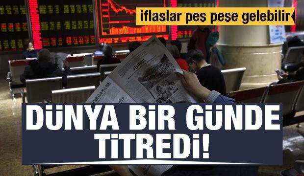 Dünya ekonomisi bir günde titredi! İflaslar gelebilir...
