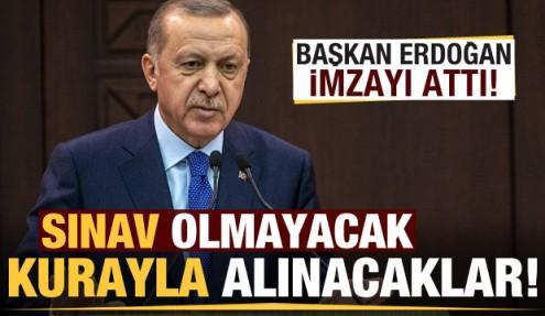 Erdoğan imzaladı! Sınav olmayacak, kurayla alınacaklar