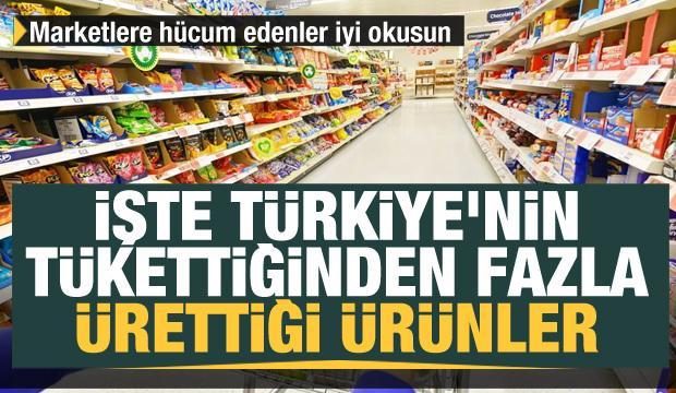 Türkiye'nin tükettiğinden fazla ürettiği ürünler! Marketlere hücum edenler iyi okusun