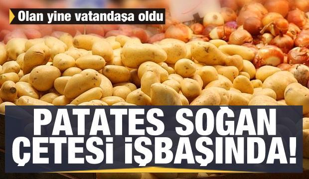 Patates soğan çetesi yine işbaşında! Olan yine vatandaşa oldu