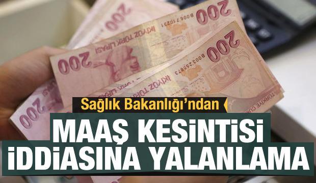 Bakanlık sağlık çalışanlarının maaşından kesinti yapılacağı iddialarını yalanladı