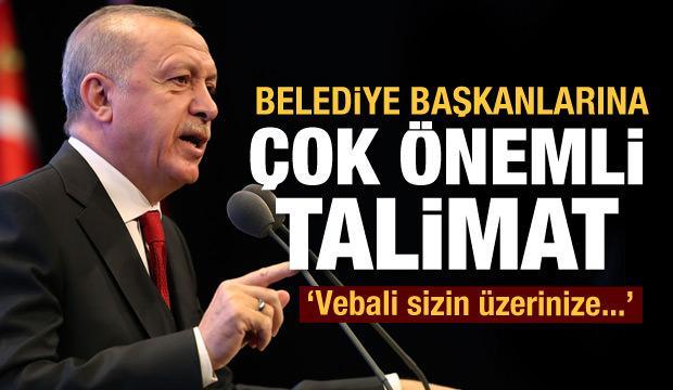 Başkan Erdoğan'dan belediye başkanlarına talimat