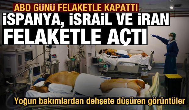 Koronavirüste son dakika: ABD günü felaketle kapattı, İspanya, İsrail ve İran felaketle açtı