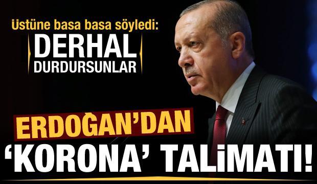 Son dakika haberi: Erdoğan'dan koronavirüs talimatı: Derhal durdursunlar!