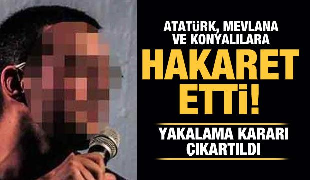 Atatürk ve Mevlana'ya hakaret etti! Yakalama kararı çıkartıldı