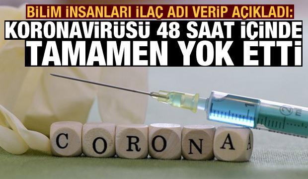 Bilim insanları ilaç adı verip açıkladı: Koronavirüsü 48 saat içinde tamamen yok etti