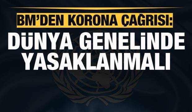 BM'den korona açıklaması: Dünya genelinde yasaklanmalı