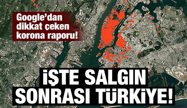 Google koronavirüs raporunu yayınladı! İşte salgın sonrası Türkiye..