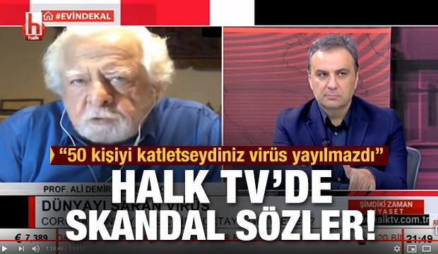 """Halk TV'de skandal sözler! """"50 kişiyi katletseydiniz virüs yayılmazdı!"""""""