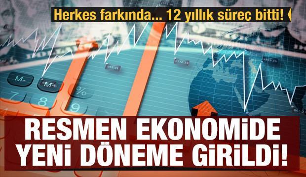 Herkes farkında... 12 yıllık süreç bitti! Resmen ekonomide yeni döneme girildi