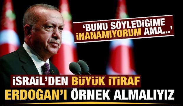 İsrail'den büyük itiraf: Erdoğan'ı örnek almalıyız