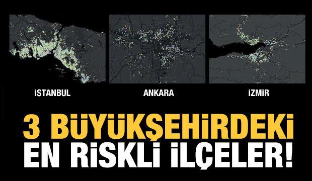 İstanbul, Ankara ve İzmir'de en riskli ilçeler