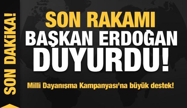 Milli Dayanışma Kampanyası'na büyük destek!  Başkan Erdoğan son rakamı açıkladı