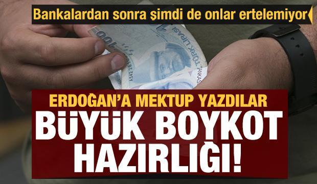 Ödemeler ertelenmeyince Erdoğan'a mektup yazdılar! Büyük boykot hazırlığı