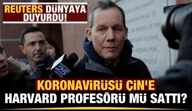 Reuters dünyaya duyurdu: Koronavirüsü Çin'e Harvard profesörü mü sattı?