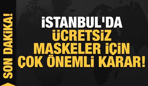 Son dakika haberi... İstanbul'da ücretsiz maskeler için çok önemli karar!