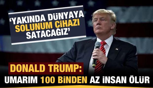Trump: Umarım 100 binden az insan ölür