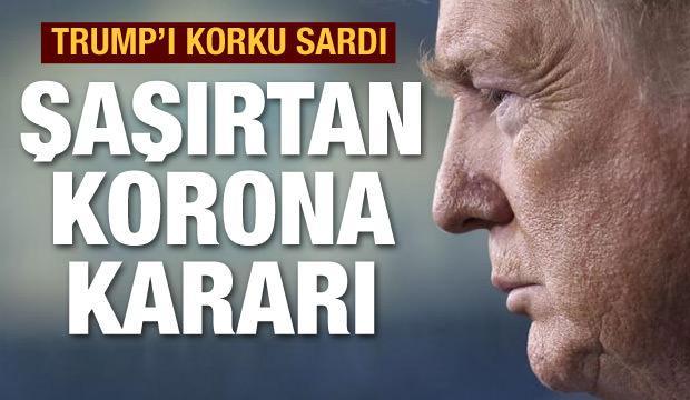 Trump'ı koronavirüs korkusu sardı
