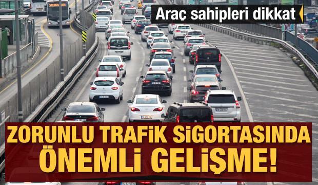 Araç sahipleri dikkat! Zorunlu trafik sigortasında önemli gelişme