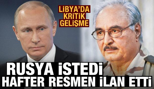Libya'da dikkat çeken itiraf: Rusya istedi, Hafter resmen ilan etti