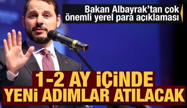 Berat Albayrak'tan yerel para açıklaması: 1-2 ay içinde yeni adımlar atacağız