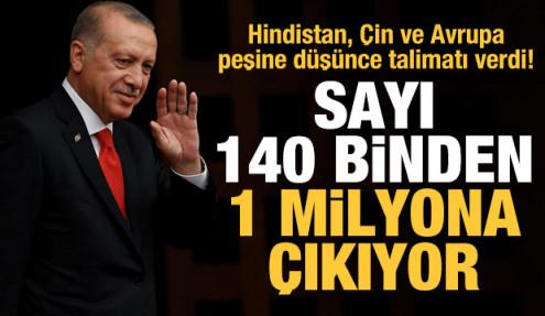 Erdoğan talimatı verdi! Sayı 140 binden 1 milyona çıkacak
