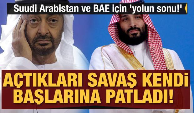 Açtıkları savaş kendi başlarına patladı! Suudi Arabistan ve BAE için 'yolun sonu!'
