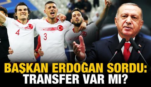 Başkan Erdoğan sordu: Transfer var mı?