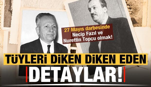 27 Mayıs darbesinde Necip Fazıl ve Nurettin Topçu olmak!