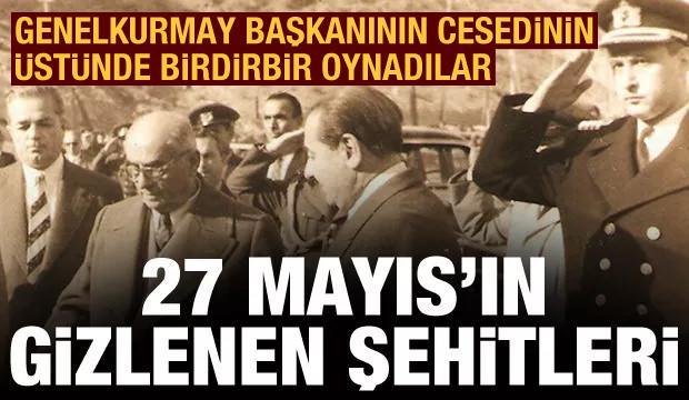 27 Mayıs'ın gizlenen şehitleri: Cesedin üstünde birdirbir oynamışlar