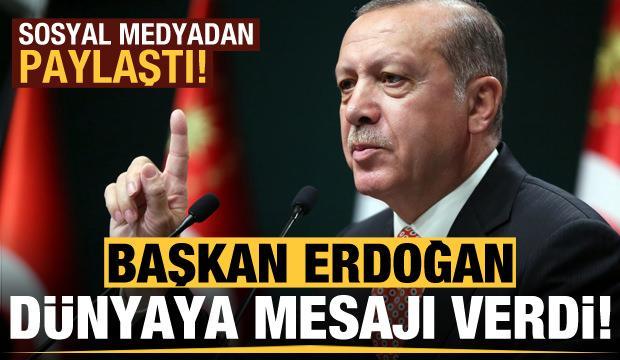 Başkan Erdoğan'dan dünyaya mesaj!