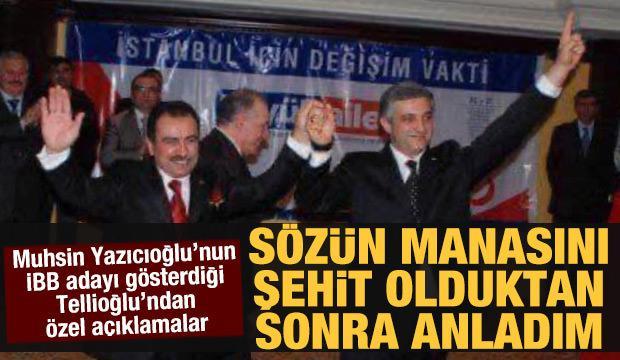 Cevdet Tellioğlu: Yazıcıoğlu'na verdiğim sözün manasını, şehit olduktan sonra anladım