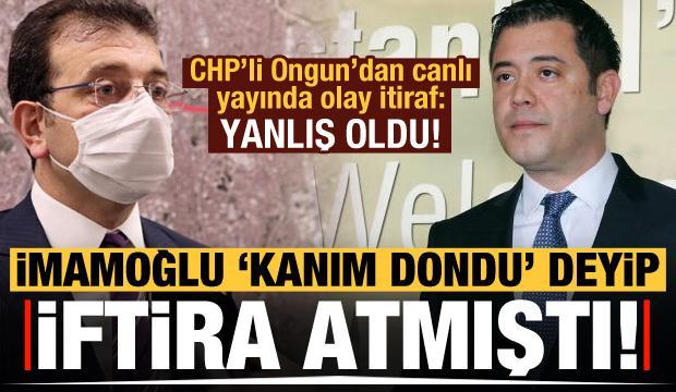 İmamoğlu 'kanım dondu' deyip iftira atmıştı, CHP'li Murat Ongun itiraf etti!