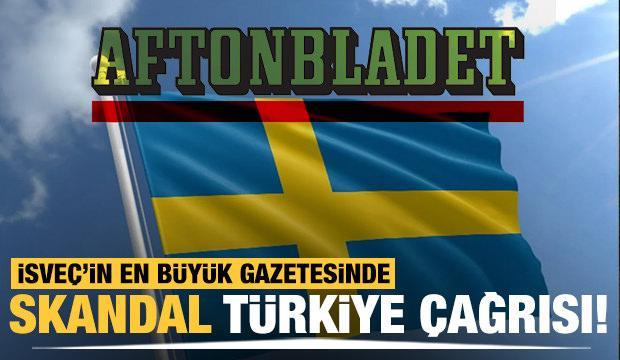 İsveç'in en büyük gazetesinde skandal Türkiye çağrısı!