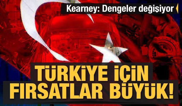 Kearney: Dengeler değişiyor, Türkiye için fırsatlar büyük
