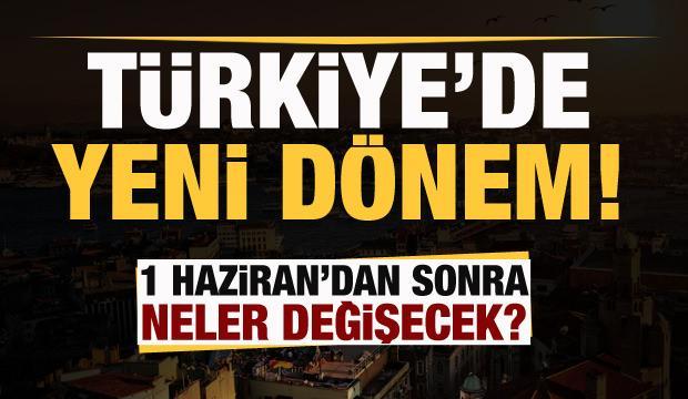Türkiye'de yeni dönem! 1 Haziran'da hayatımızda neler değişecek?