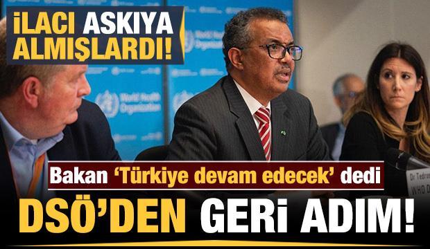 Bakan 'Türkiye devam edecek' dedi DSÖ geri adım attı
