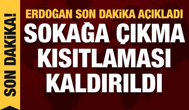 Sokağa çıkma kısıtlamasıyla ilgili son dakika gelişme! Cumhurbaşkanı Erdoğan duyurdu