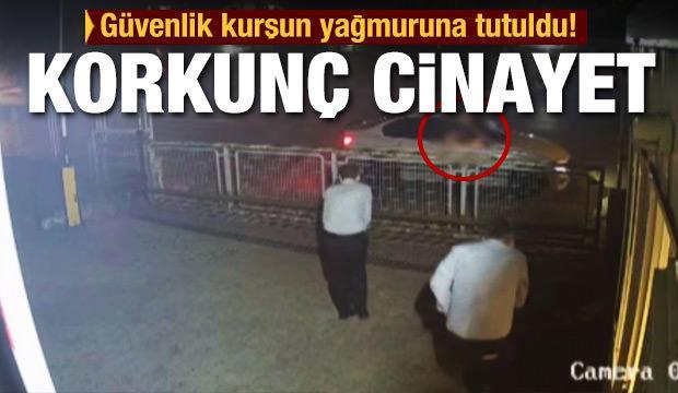 Korkunç cinayet! Güvenlik görevlisi, uyardığı iki kişi tarafından kurşun yağmuruna tutuldu