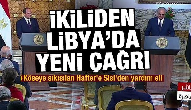 Köşeye sıkışılan Hafter'e Sisi'den yardım eli! İkiliden Libya'da yeni çağrı