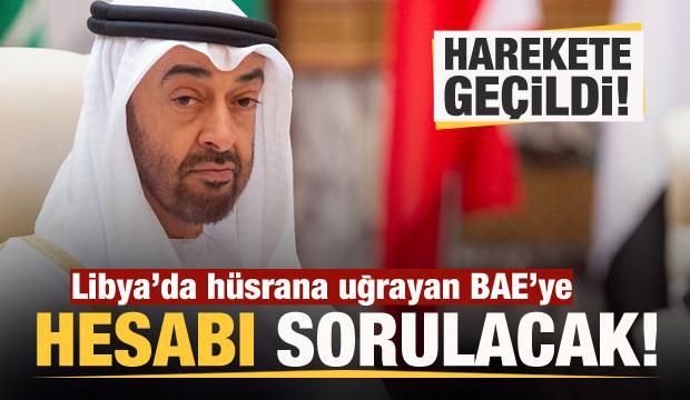 Libya'da hüsrana uğrayan BAE'ye hesabı sorulacak! Harekete geçildi