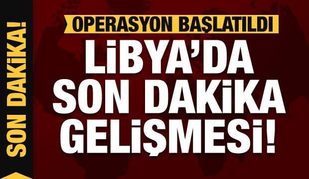 Libya'da son dakika gelişmesi: Operasyon başlatıldı!