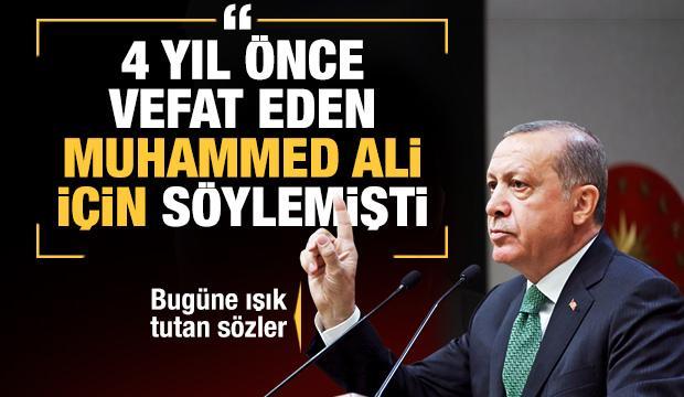 Muhammed Ali hakkında Başkan Erdoğan'ın 4 yıl önceki sözleri hala hafızalarda!