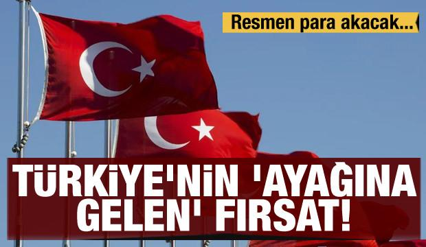 Türkiye'nin 'ayağına gelen' fırsat! Resmen para akacak