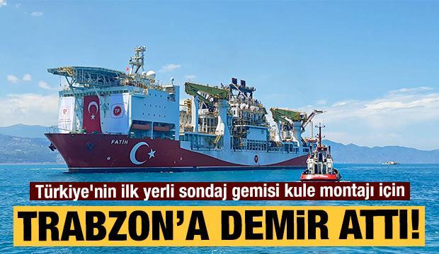 Türkiye'nin ilk yerli sondaj gemisi 'Fatih' Trabzon Limanı'na giriş yaptı