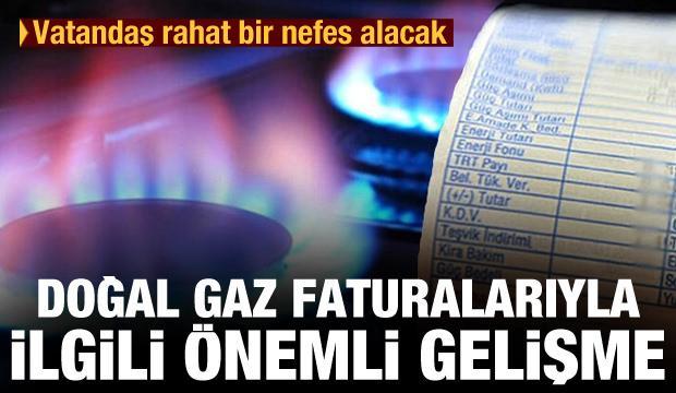 Vatandaş rahat bir nefes alacak! Doğal gaz faturalarıyla ilgili önemli gelişme
