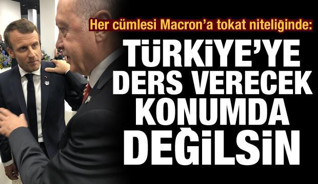 Her cümlesi Macron'a tokat niteliğinde: Türkiye'ye ders verecek konumda değilsin