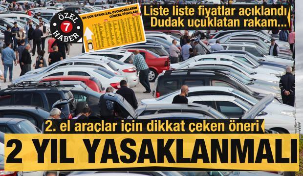 2. el araçlar için dikkat çeken öneri! 2 yıl yasaklanmalı