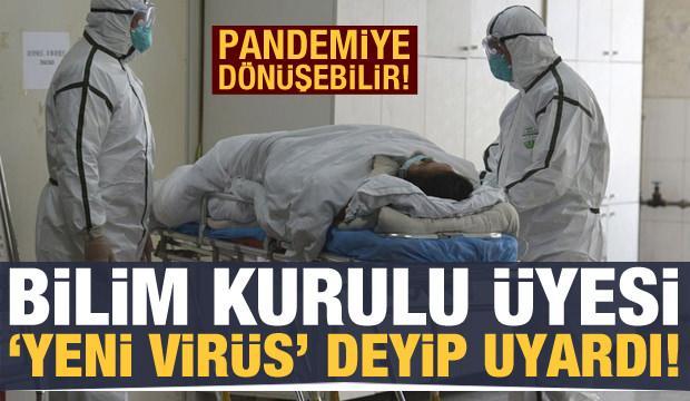 Bilim Kurulu Üyesi 'yeni bir virüs' deyip uyardı: Pandemiye dönüşebilir!